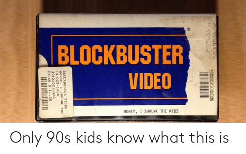 Honey, I Shrunk the Kids: BLOCKBUSTER  VIDEO  HONEY, I SHRUNK THE KIDS  39031021032039  BLOCKBUSTER VIDEO  HONEY. I SHRUNK THE  14-OCT-1990o  490310210322  Price s 11.88 Only 90s kids know what this is