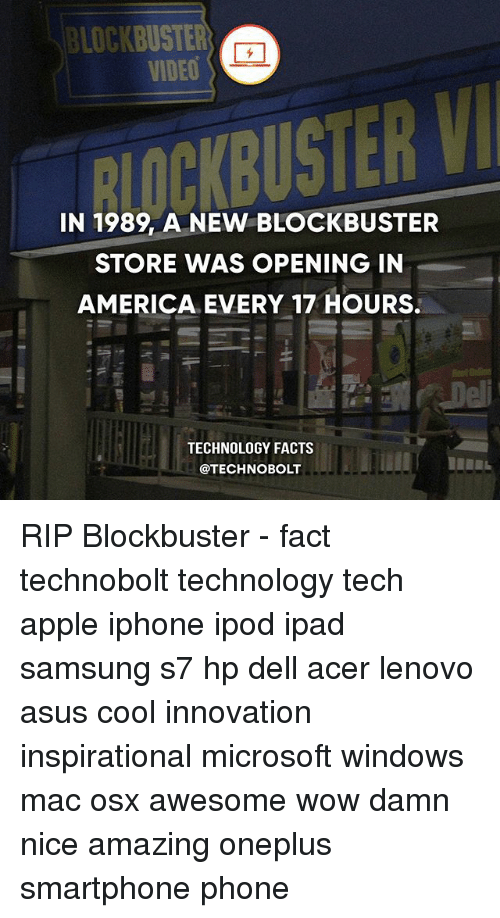 America, Apple, and Blockbuster: BLOCKBUSTER  VIDEO  IN 1989, A NEW BLOCKBUSTER  STORE WAS OPENING IN  AMERICA EVERY 17 HOURS.  TECHNOLOGY FACTS  @TECHNOBOLT RIP Blockbuster - fact technobolt technology tech apple iphone ipod ipad samsung s7 hp dell acer lenovo asus cool innovation inspirational microsoft windows mac osx awesome wow damn nice amazing oneplus smartphone phone