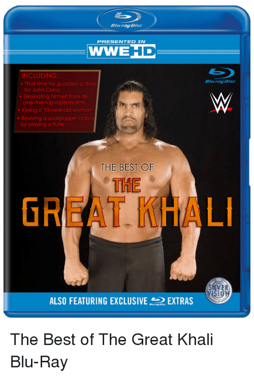 great khali: Blu-rayDist  PRESENTED IN  WWEHD  INCLUDING:  That time he guarded a door  for John Cena  Eliminating himself from an  over-the-top-rope match  Kissing a 90-year-old woman  Reviving a sockpuppet cobra  by playing a flute  Blu-rayDisc  THE BEST OF  THE  GREAT KHAL  SlEv  ALSO FEATURING EXCLUSIVEETRS