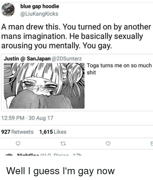 Anime, Shit, and Blue: blue gap hoodie  @LiuKangKicks  A man drew this. You turned on by another  mans imagination. He basically sexually  arousing you mentally. You gay.  Justin @ SanJapan @2DSunterz  Toga turns me on so much  shit  12:59 PM 30 Aug 17  927 Retweets  1,615 Likes