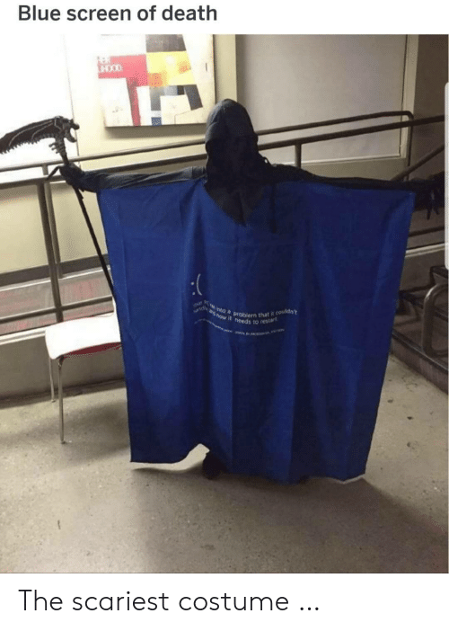 Blue, Death, and Now: Blue screen of death  THOOD  Our  nd  now it needs to restart  into a problem that it couldn The scariest costume …