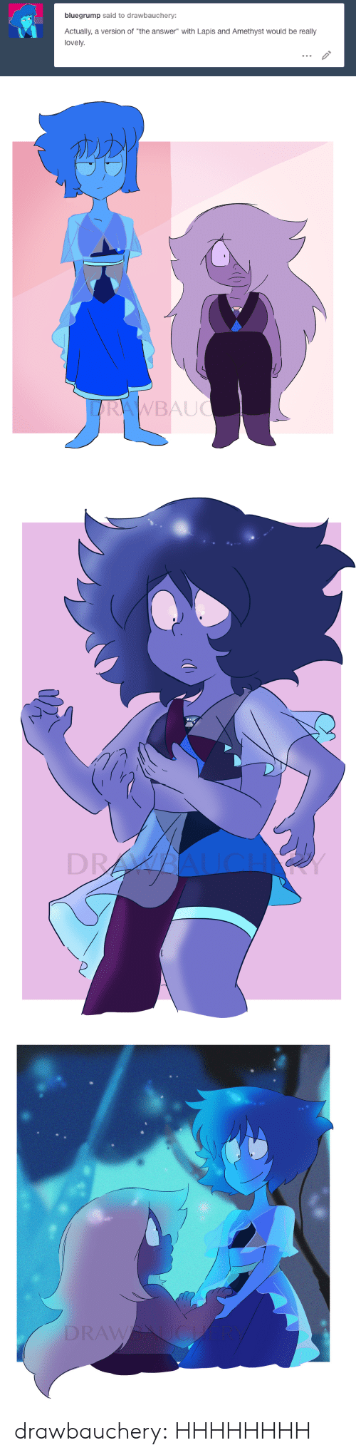 """Tumblr, Amethyst, and Blog: bluegrump said to drawbauchery:  Actually, a version of """"the answer"""" with Lapis and Amethyst would be really  lovely.   LARAWBAUC   DR   DRAWU  JCH drawbauchery:  HHHHHHHH"""