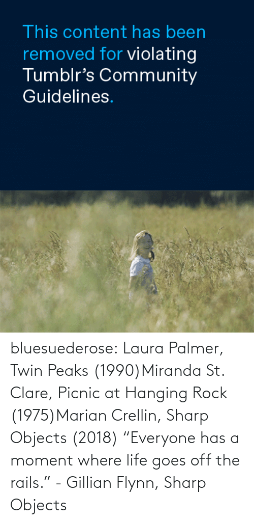 """hanging: bluesuederose: Laura Palmer, Twin Peaks (1990)Miranda St. Clare, Picnic at Hanging Rock (1975)Marian Crellin, Sharp Objects (2018) """"Everyone has a moment where life goes off the rails."""" - Gillian Flynn, Sharp Objects"""