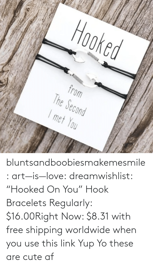 "AF: bluntsandboobiesmakemesmile: art—is—love:  dreamwishlist:  ""Hooked On You"" Hook Bracelets Regularly: $16.00Right Now: $8.31 with free shipping worldwide when you use this link    Yup    Yo these are cute af"