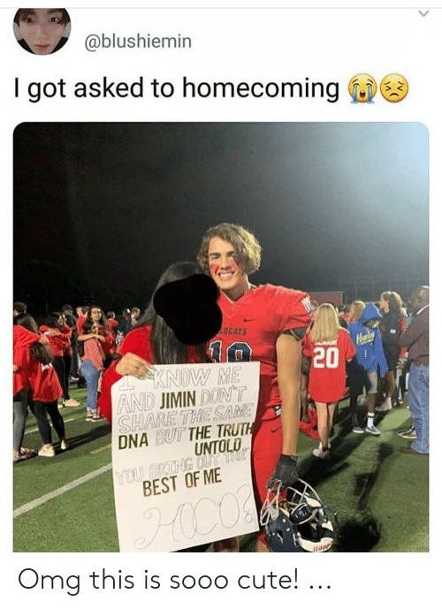 Cute, Omg, and Best: @blushiemin  I got asked to homecoming  OCATS  Harly  20  KNOW ME  AND JIMIN DON'T  SHARE THE SAME  DNA BUT THE TRUTH  UNTOLD  YOU BRING OUT THE  BEST OF ME Omg this is sooo cute!  ...