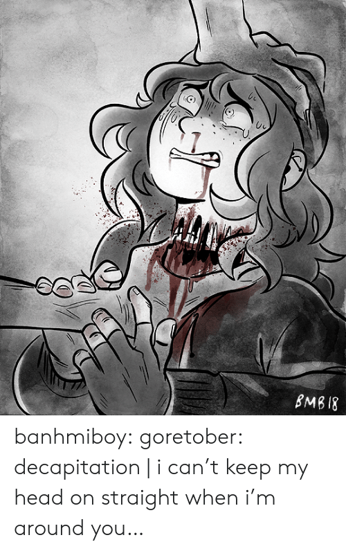 Head, Tumblr, and Blog: BMB I8 banhmiboy:  goretober: decapitation | i can't keep my head on straight when i'm around you…
