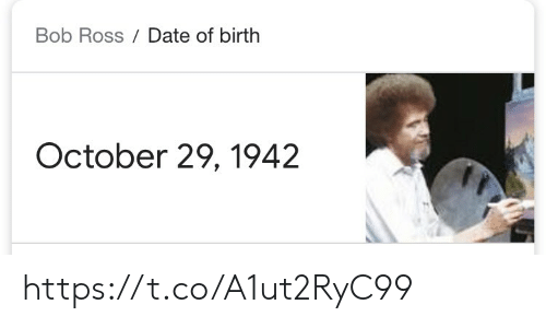 Memes, Bob Ross, and Date: Bob Ross Date of birth  October 29, 1942 https://t.co/A1ut2RyC99