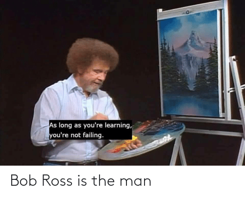 ross: Bob Ross is the man