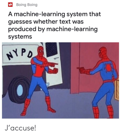 Texting, Text, and Machine Learning: Boing Boing  A machine-learning system that  guesses whether text was  produced by machine-learning  systems  PD J'accuse!