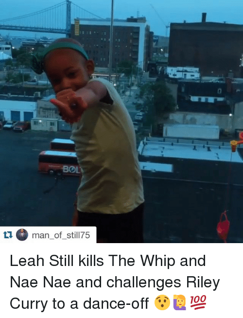 nae nae: BOLL  ta man of still7 Leah Still kills The Whip and Nae Nae and challenges Riley Curry to a dance-off 😯🙋💯