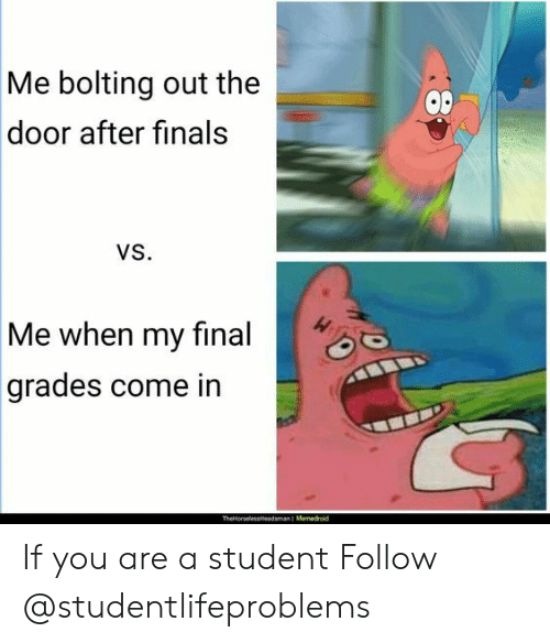 Finals, Tumblr, and Http: bolting out the  door after finals  Me  OD  VS.  Me when my final  grades come in  TheHorpelespleadsman I Memedrold If you are a student Follow @studentlifeproblems​