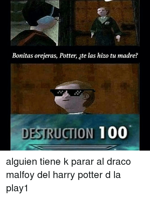 Anaconda, Harry Potter, and Potter: Bonitas orejeras, Potter, zte las hizo tu madre?  DESTRUCTION 100 alguien tiene k parar al draco malfoy del harry potter d la play1