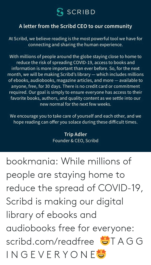 G: bookmania:    While millions of people are staying home to reduce the spread of COVID-19, Scribd is making our digital library of ebooks and audiobooks free for everyone: scribd.com/readfree   🤩T A G G I N G E V E R Y O N E🤩