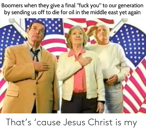 "The Middle: Boomers when they give a final ""fuck you"" to our generation  by sending us off to die for oil in the middle east yet again That's 'cause Jesus Christ is my"