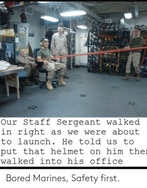 Safety: Bored Marines, Safety first.