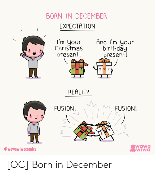 fusion: BORN IN DECEMBER  EXPECTATION  I'm your  Christmas  present!  And I'm your  birthday  present!  REALITY  MM  MFUSION!  FUSION!  wawa  WIWa  wawawiwacomics [OC] Born in December