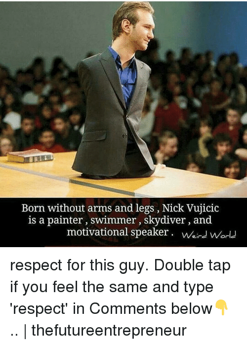 skydive: Born without arms and legs, Nick Vujicic  is a painter, swimmer, skydiver, and  motivational speaker. weird world respect for this guy. Double tap if you feel the same and type 'respect' in Comments below👇.. | thefutureentrepreneur