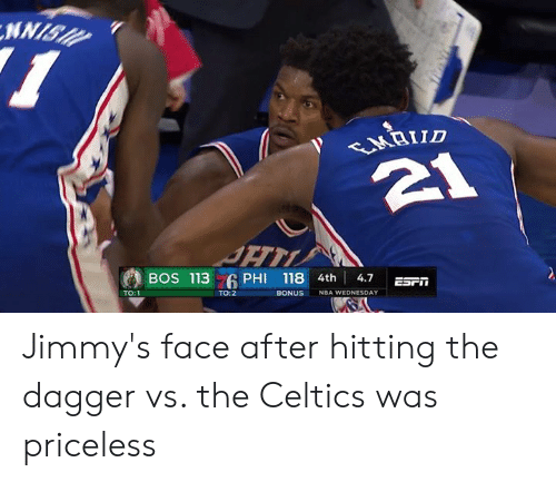 Nba, Celtics, and Wednesday: BOS 113 6 PHI 118 4th | 4.7 ESFİİ  TO:1  TO:2  BONUS NBA WEDNESDAY Jimmy's face after hitting the dagger vs. the Celtics was priceless