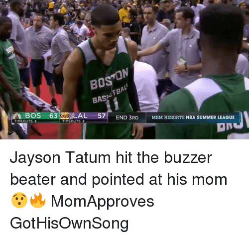 buzzer: BOS  BAS  BOS 63  AL 57  TIMEOUTS: 2  END 3RD MGM RESORTS NBA SUMMER LEAGUE  TIMEOUTS: 2  aN Jayson Tatum hit the buzzer beater and pointed at his mom 😯🔥 MomApproves GotHisOwnSong