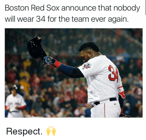 Memes, Boston Red Sox, and Boston: Boston Red Sox announce that nobody  will wear 34 for the team ever again. Respect. 🙌