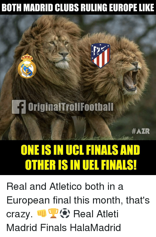 Crazy, Finals, and Memes: BOTH MADRID CLUBS RULING EUROPE LIKE  OriginalTrollFootball  #AZR  ONE IS IN UCL FINALS AND  OTHER IS IN UEL FINALS Real and Atletico both in a European final this month, that's crazy. 👊🏆⚽️ Real Atleti Madrid Finals HalaMadrid
