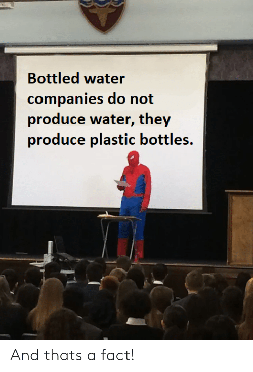Water, Plastic, and They: Bottled water  companies do not  produce water, they  produce plastic bottles. And thats a fact!