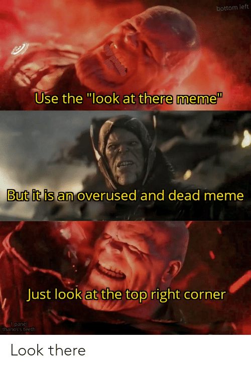 """There Meme: bottom left  Use the """"look at there meme""""  But it is an overused and dead meme  Just look at the top right corner  1 panel  thanos's teeth  Ay profile Look there"""