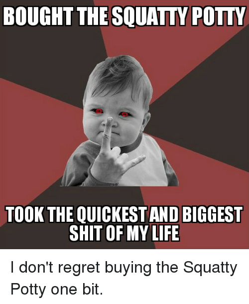 Regretation: BOUGHT THE SQUATTY POTTY  TOOK THE QUICKEST AND BIGGEST  SHIT OF MY LIFE I don't regret buying the Squatty Potty one bit.