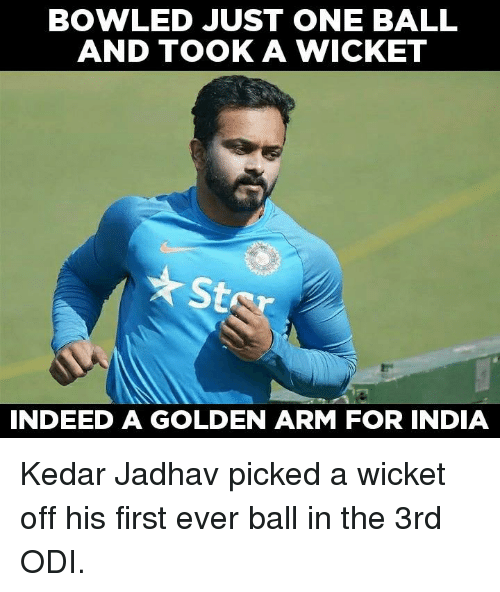 wicket: BOWLED JUST ONE BALL  AND TOOK A WICKET  St  INDEED A GOLDEN ARM FOR INDIA Kedar Jadhav picked a wicket off his first ever ball in the 3rd ODI.
