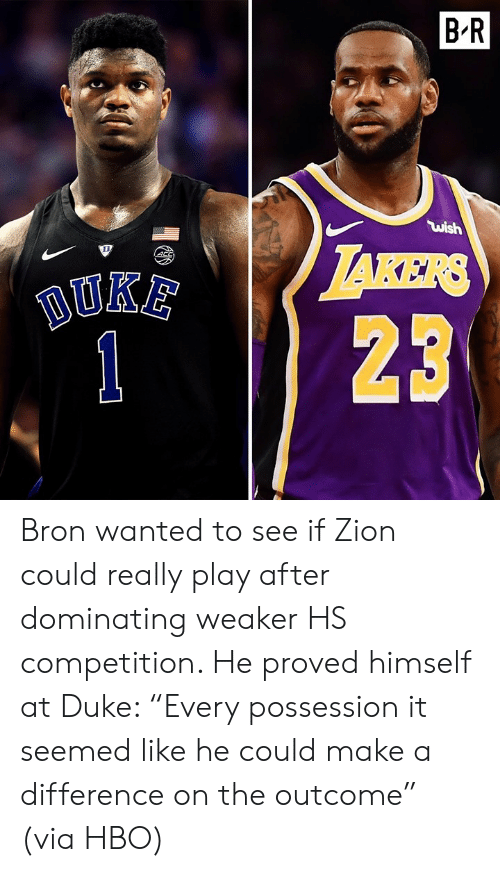 """Hbo, Duke, and Make A: B'R  ไม่ǐsh  123 Bron wanted to see if Zion could really play after dominating weaker HS competition. He proved himself at Duke: """"Every possession it seemed like he could make a difference on the outcome"""" (via HBO)"""
