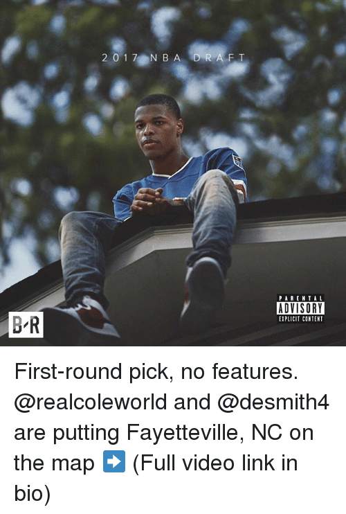 Nba, Parental Advisory, and Sports: BR  20 17 NBA D R  A F T  PARENTAL  ADVISORY  EXPLICIT CONTENT First-round pick, no features. @realcoleworld and @desmith4 are putting Fayetteville, NC on the map ➡️ (Full video link in bio)