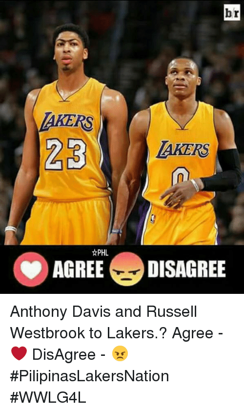 Russel Westbrook: br  23  LAKERS  AGREE DISAGREE Anthony Davis and Russell Westbrook to Lakers.?  Agree - ❤ DisAgree - 😠  #PilipinasLakersNation #WWLG4L