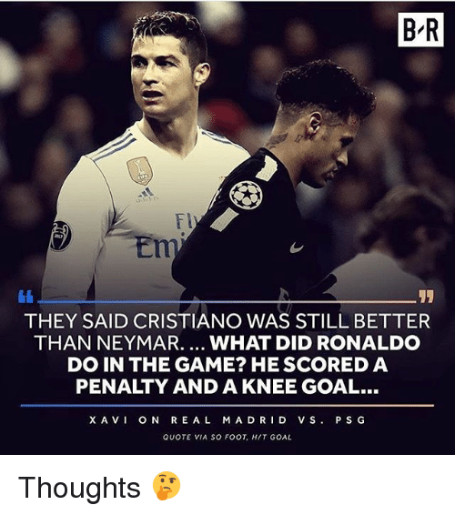 xavi: BR  Fl  THEY SAID CRISTIANO WAS STILL BETTER  THAN NEYMAR.... WHAT DID RONALDO  DO IN THE GAME? HE SCORED A  PENALTY AND A KNEE GOAL...  XAVI ON REAL MADRID VS P SG  QUOTE VIA SO FOOT, HIT GOAL Thoughts 🤔