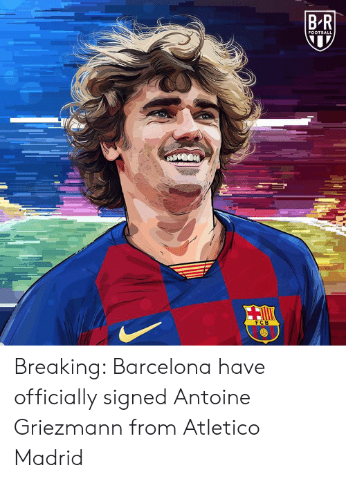 Barcelona, Football, and Atletico: BR  FOOTBALL  FCB Breaking: Barcelona have officially signed Antoine Griezmann from Atletico Madrid