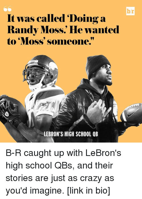 "randy moss: br  It was called ""Doing a  Randy Moss. He wanted  to Moss' someone.""  LEBRON'S HIGH SCHOOL QB B-R caught up with LeBron's high school QBs, and their stories are just as crazy as you'd imagine. [link in bio]"