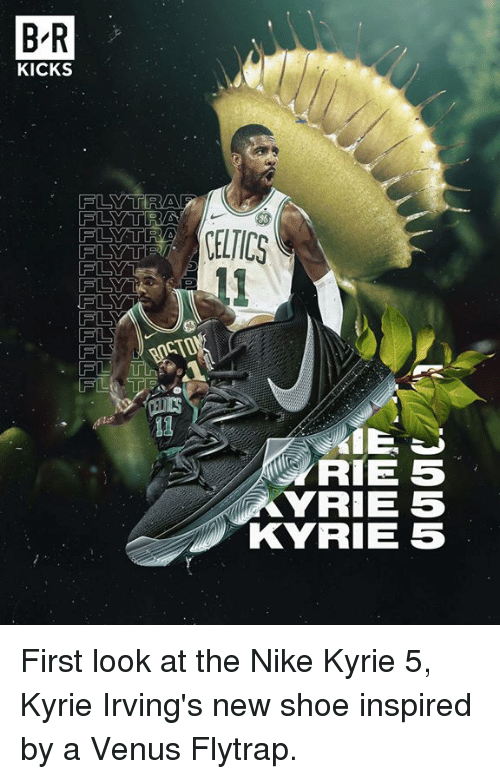 Nike, Celtics, and Venus: B'R  KICKS  FL  CELTICS  FLY  13  IE J  RIE 5  YRIE 5  KYRIE 5 First look at the Nike Kyrie 5, Kyrie Irving's new shoe inspired by a Venus Flytrap.