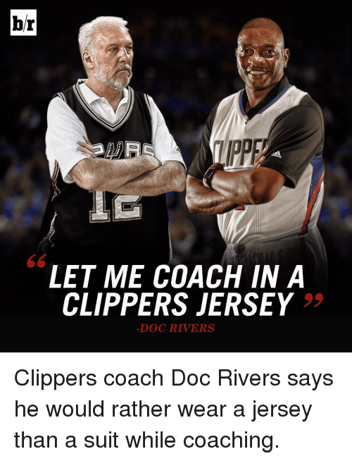 Doc Rivers: br  LET ME COACH IN A  CLIPPERS JERSEY  -DOC RIVERS Clippers coach Doc Rivers says he would rather wear a jersey than a suit while coaching.