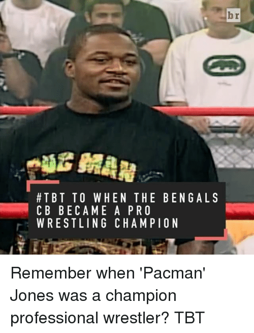 pacman jones: br  MAN  TBT TO WHEN THE BENGAL S  C B BECAME A PRO  WRESTLING CHAMPION Remember when 'Pacman' Jones was a champion professional wrestler? TBT