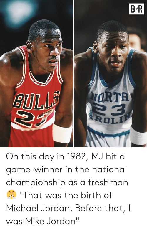 "Game Winner: B'R  ORTA On this day in 1982, MJ hit a game-winner in the national championship as a freshman 😤 ""That was the birth of Michael Jordan. Before that, I was Mike Jordan"""