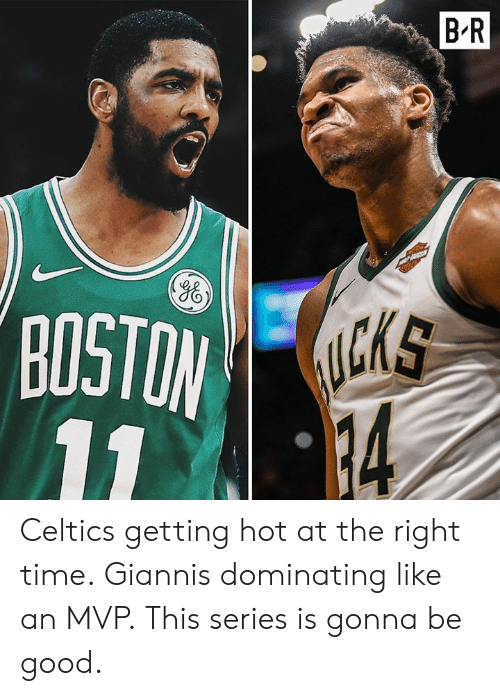 Yo, Celtics, and Good: B'R  Yo  CKS  BOSTO Celtics getting hot at the right time. Giannis dominating like an MVP.  This series is gonna be good.