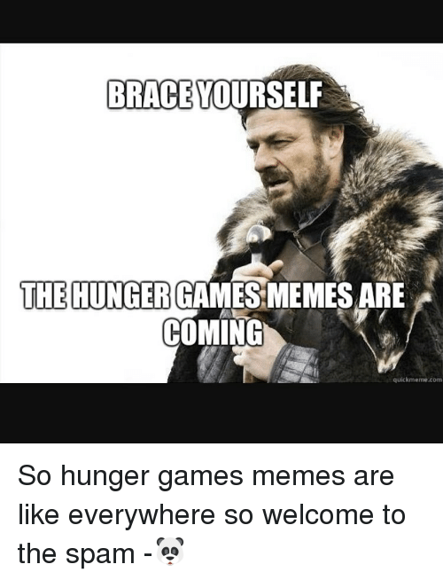 Hunger Games Meme: BRACE YOURSELF  THE HUNGER GAMES MEMESARE  COMING  quickmeme com So hunger games memes are like everywhere so welcome to the spam -🐼