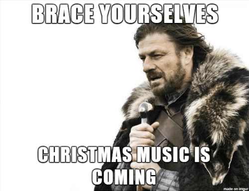 Imgur: BRACE YOURSELVES  CHRISTMAS MUSIC IS  COMING  made on imgur