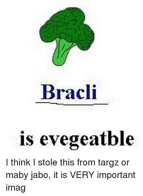 Memes, 🤖, and Think: Bracli  is evegeatble I think I stole this from targz or maby jabo, it is VERY important imag