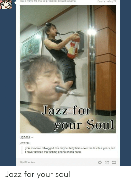 last-few-years: brain-mints the-us-president-barack-obama  Source: bebop74  JaZz fof  your Soul  High-res  oolongs  you know ive reblogged this maybe thirty times over the last few years, but  i never noticed the fucking phone on his head  40,492 notes Jazz for your soul