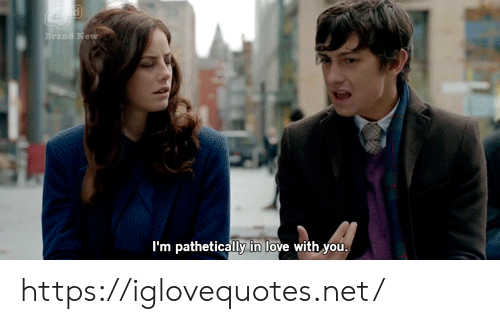 brand new: Brand New  I'm pathetically in love with you https://iglovequotes.net/