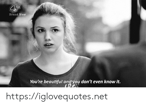 brand new: Brand New  You're beautiful andyou don't even know it. https://iglovequotes.net