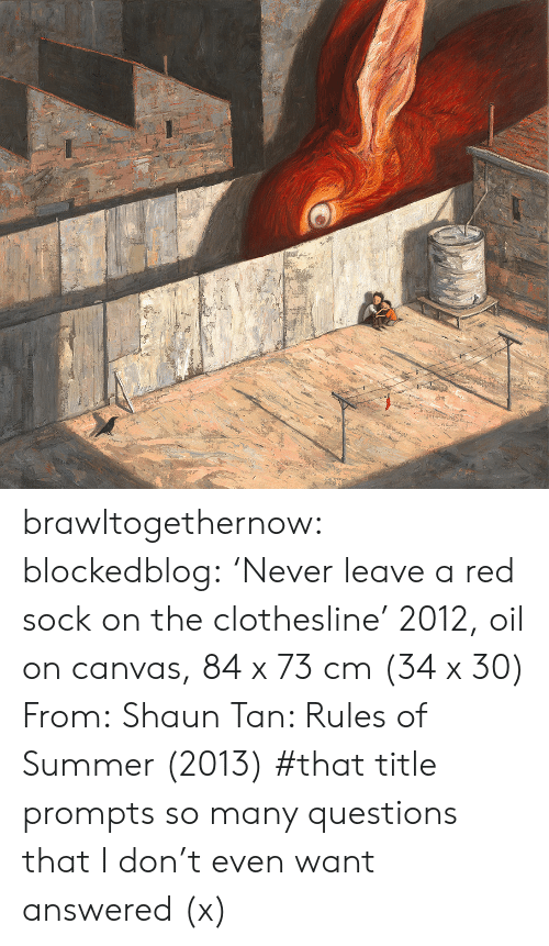 Tumblr, Summer, and Blog: brawltogethernow:  blockedblog:  'Never leave a red sock on the clothesline' 2012, oil on canvas, 84 x 73 cm (34 x 30) From: Shaun Tan: Rules of Summer (2013)   #that title prompts so many questions that I don't even want answered (x)