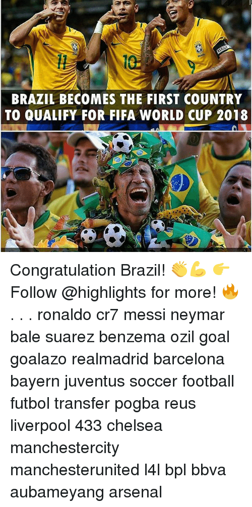 congratulation: BRAZIL BECOMES THE FIRST COUNTRY  TO QUALIFY FOR FIFA WORLD CUP 2018 Congratulation Brazil! 👏💪 👉Follow @highlights for more! 🔥 . . . ronaldo cr7 messi neymar bale suarez benzema ozil goal goalazo realmadrid barcelona bayern juventus soccer football futbol transfer pogba reus liverpool 433 chelsea manchestercity manchesterunited l4l bpl bbva aubameyang arsenal