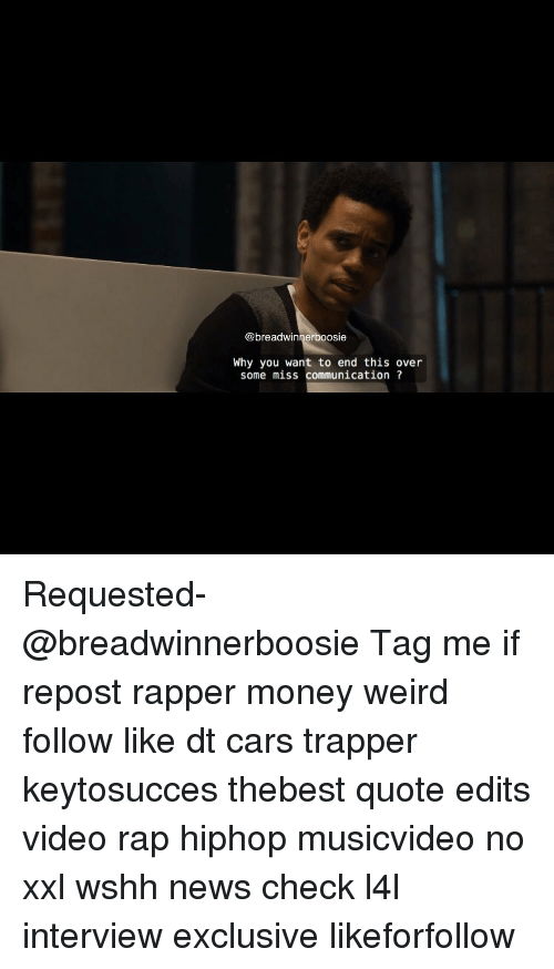 boosie: breadwinner boosie  Why you want to end this over  some miss communication Requested- @breadwinnerboosie Tag me if repost rapper money weird follow like dt cars trapper keytosucces thebest quote edits video rap hiphop musicvideo no xxl wshh news check l4l interview exclusive likeforfollow