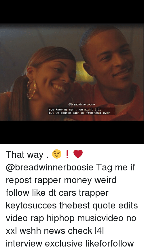 Bounc: @breadwinner boosie  you know us man  we might trip  but we bounce back up from what ever That way . 😉❗️❤️ @breadwinnerboosie Tag me if repost rapper money weird follow like dt cars trapper keytosucces thebest quote edits video rap hiphop musicvideo no xxl wshh news check l4l interview exclusive likeforfollow